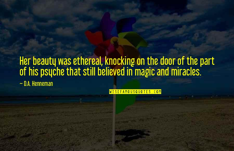 Ethereal Quotes By D.A. Henneman: Her beauty was ethereal, knocking on the door