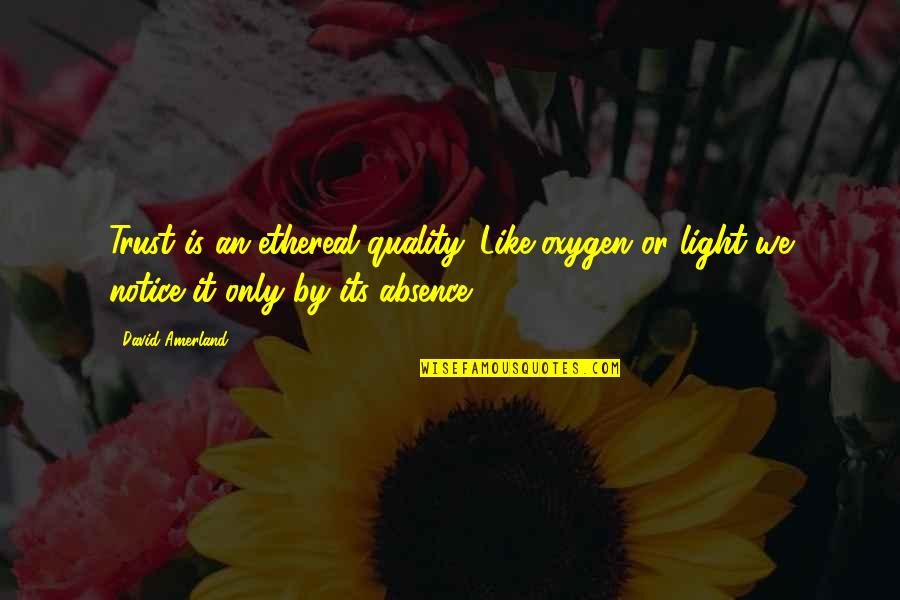Ethereal Quotes By David Amerland: Trust is an ethereal quality. Like oxygen or