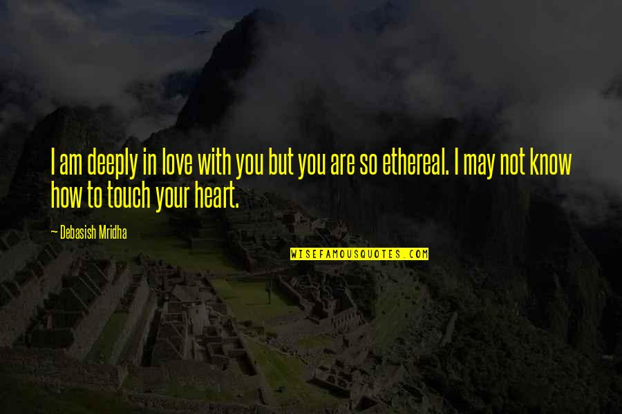Ethereal Quotes By Debasish Mridha: I am deeply in love with you but