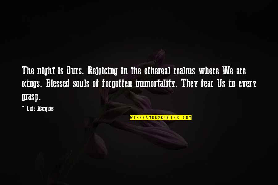 Ethereal Quotes By Luis Marques: The night is Ours. Rejoicing in the ethereal