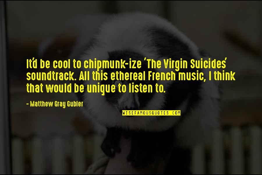 Ethereal Quotes By Matthew Gray Gubler: It'd be cool to chipmunk-ize 'The Virgin Suicides'
