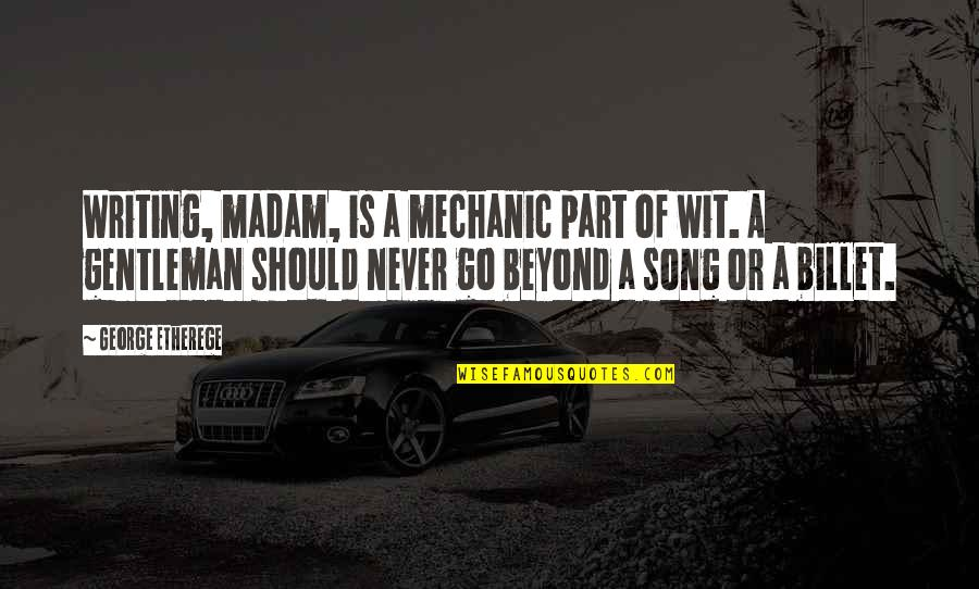 Etherege Quotes By George Etherege: Writing, madam, is a mechanic part of wit.