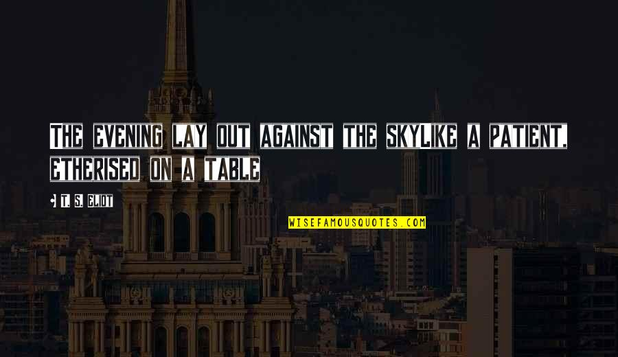 Etherised Quotes By T. S. Eliot: The evening lay out against the skyLike a