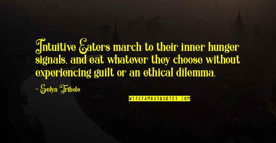 Ethical Dilemma Quotes By Evelyn Tribole: Intuitive Eaters march to their inner hunger signals,