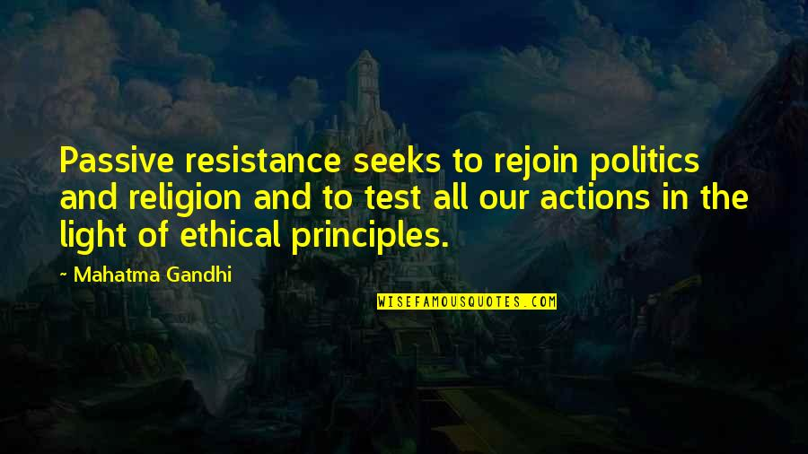 Ethical Principles Quotes By Mahatma Gandhi: Passive resistance seeks to rejoin politics and religion