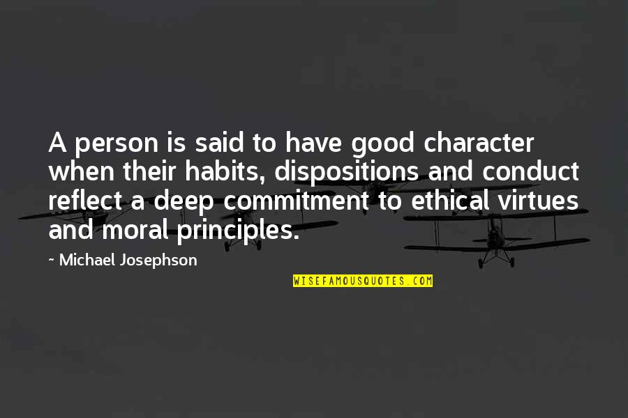 Ethical Principles Quotes By Michael Josephson: A person is said to have good character