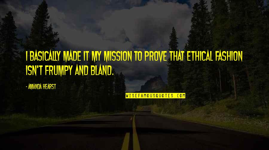 Ethical Quotes By Amanda Hearst: I basically made it my mission to prove