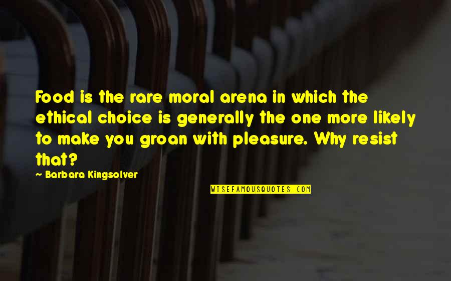 Ethical Quotes By Barbara Kingsolver: Food is the rare moral arena in which