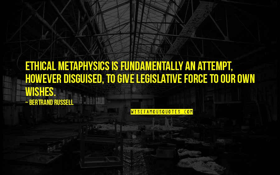 Ethical Quotes By Bertrand Russell: Ethical metaphysics is fundamentally an attempt, however disguised,