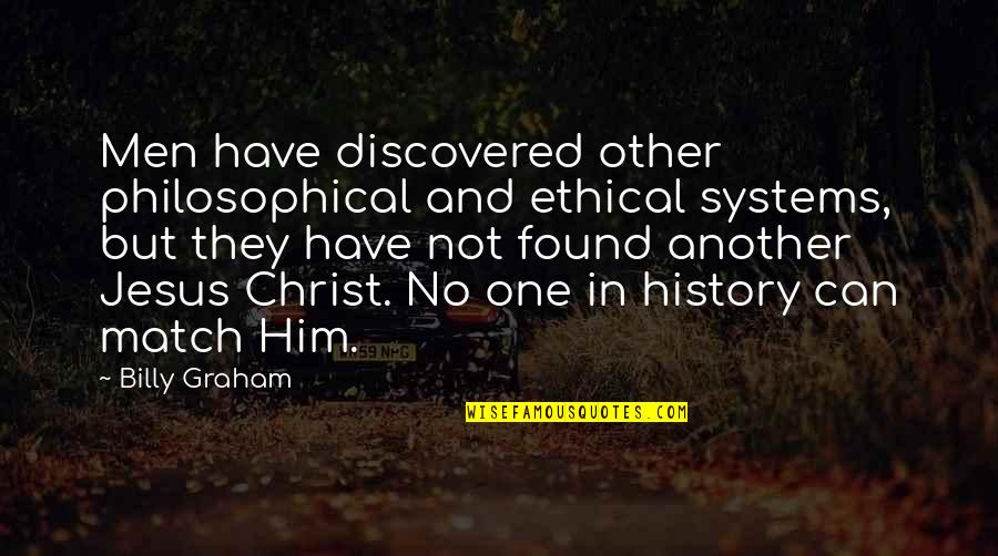 Ethical Quotes By Billy Graham: Men have discovered other philosophical and ethical systems,