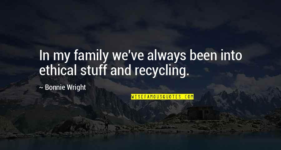 Ethical Quotes By Bonnie Wright: In my family we've always been into ethical