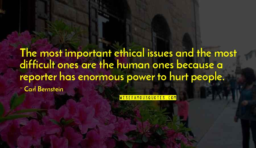 Ethical Quotes By Carl Bernstein: The most important ethical issues and the most