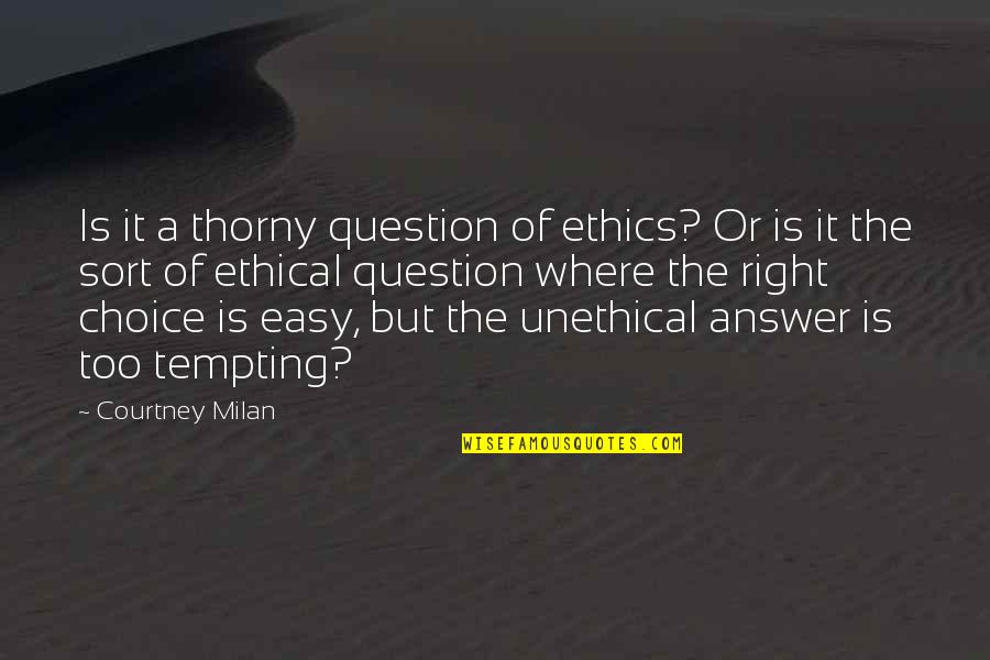 Ethical Quotes By Courtney Milan: Is it a thorny question of ethics? Or