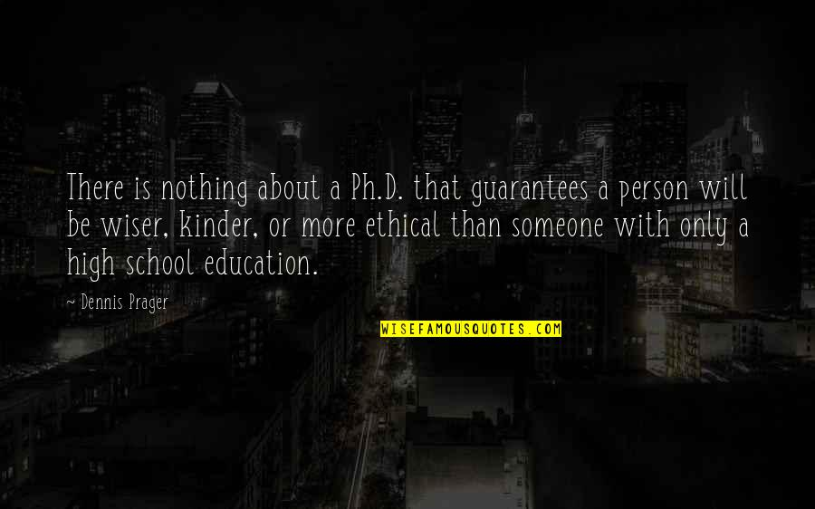 Ethical Quotes By Dennis Prager: There is nothing about a Ph.D. that guarantees