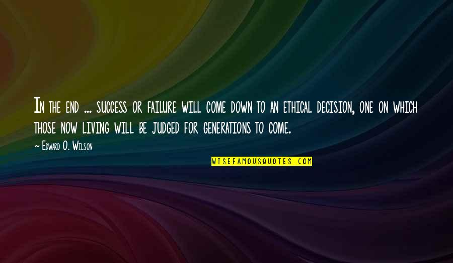 Ethical Quotes By Edward O. Wilson: In the end ... success or failure will