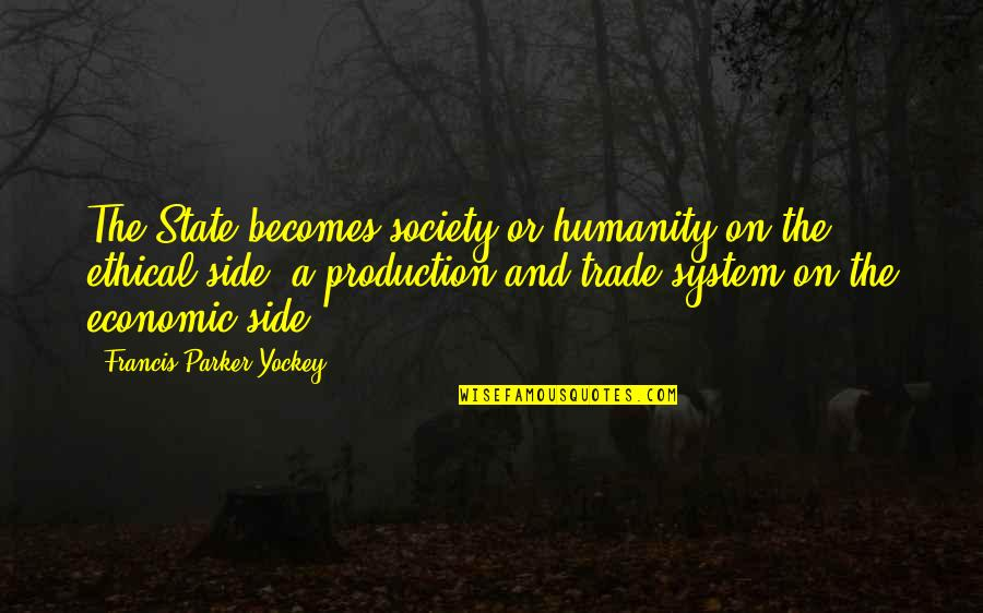 Ethical Quotes By Francis Parker Yockey: The State becomes society or humanity on the