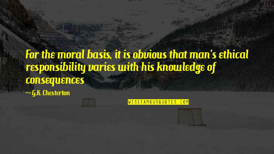 Ethical Quotes By G.K. Chesterton: For the moral basis, it is obvious that
