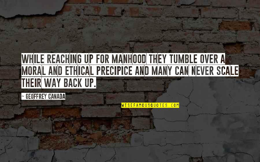Ethical Quotes By Geoffrey Canada: While reaching up for manhood they tumble over