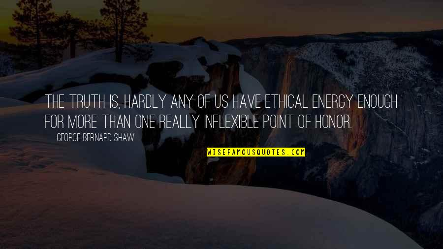 Ethical Quotes By George Bernard Shaw: The truth is, hardly any of us have
