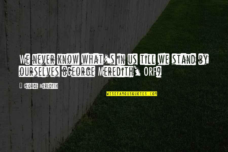 Ethical Quotes By George Meredith: We never know what's in us till we