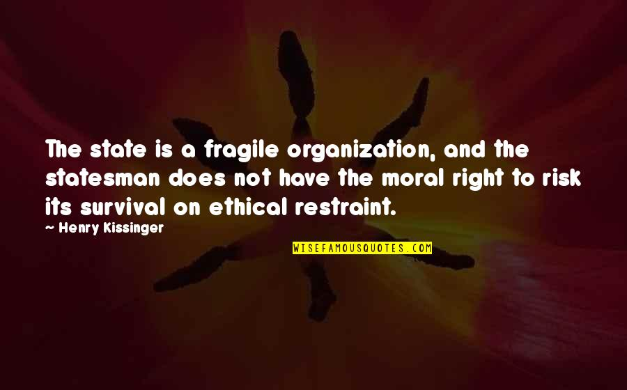 Ethical Quotes By Henry Kissinger: The state is a fragile organization, and the