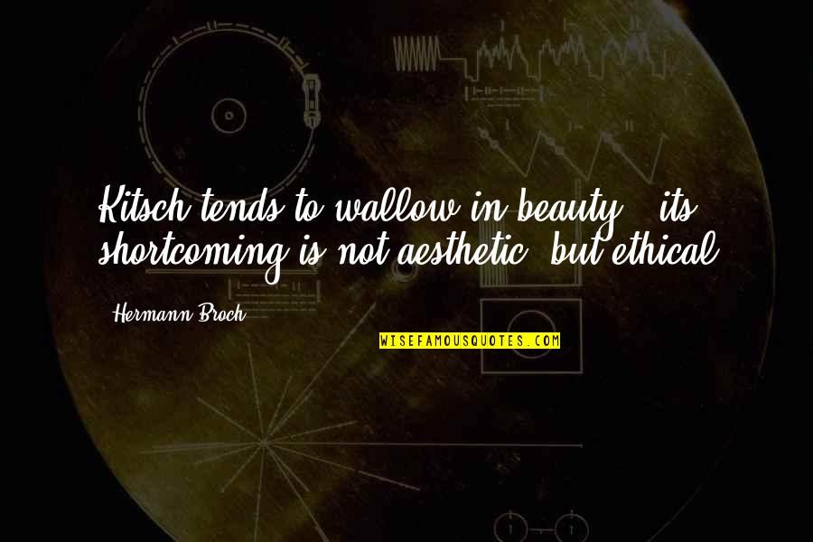 Ethical Quotes By Hermann Broch: Kitsch tends to wallow in beauty - its