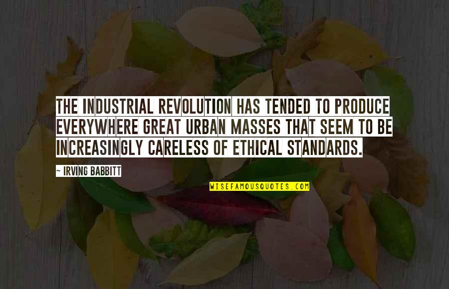 Ethical Quotes By Irving Babbitt: The industrial revolution has tended to produce everywhere