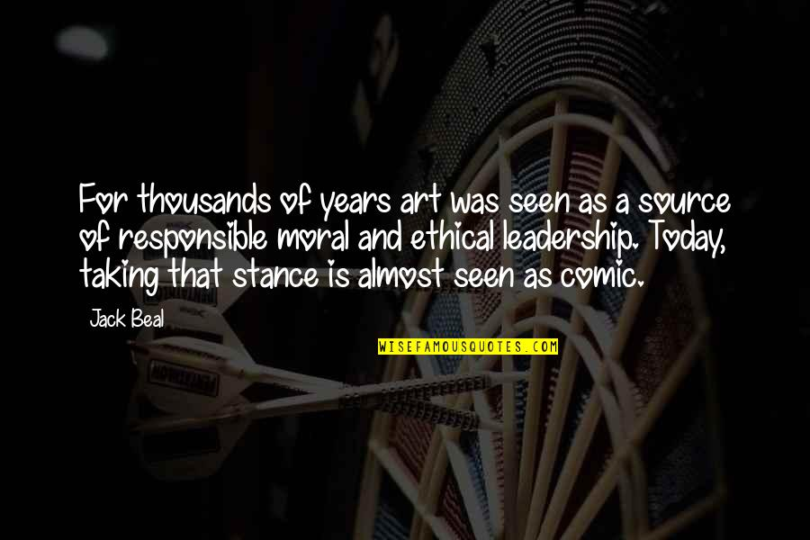 Ethical Quotes By Jack Beal: For thousands of years art was seen as