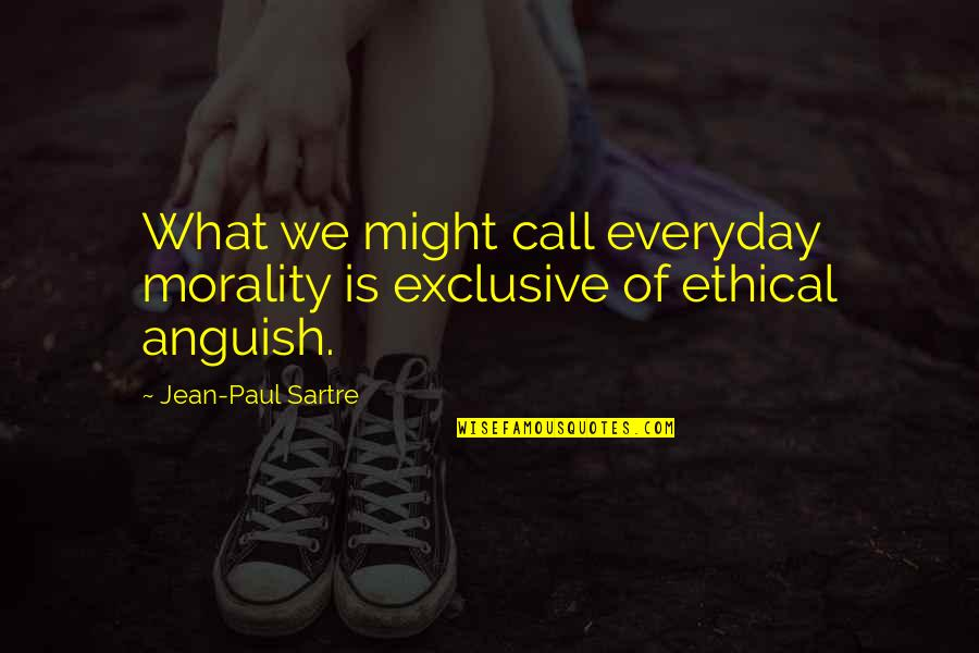 Ethical Quotes By Jean-Paul Sartre: What we might call everyday morality is exclusive