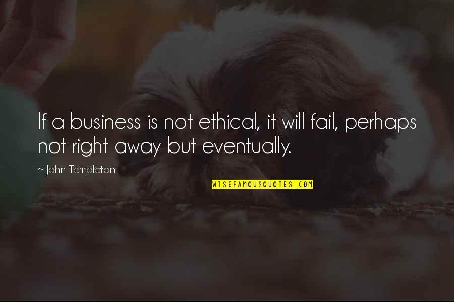 Ethical Quotes By John Templeton: If a business is not ethical, it will