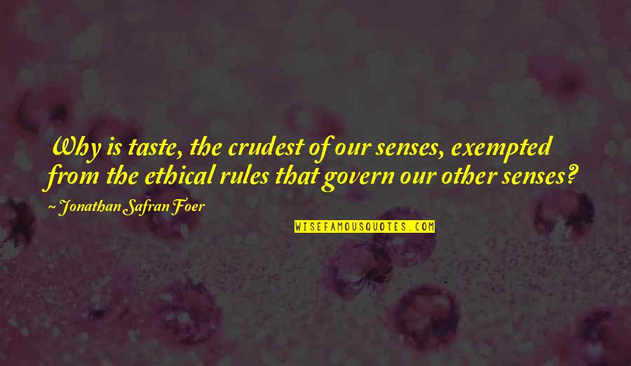 Ethical Quotes By Jonathan Safran Foer: Why is taste, the crudest of our senses,