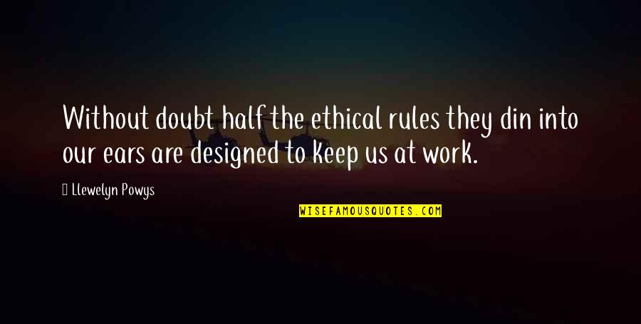 Ethical Quotes By Llewelyn Powys: Without doubt half the ethical rules they din
