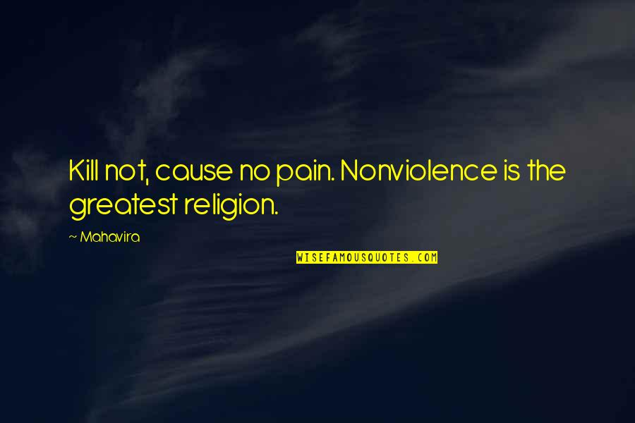 Ethical Quotes By Mahavira: Kill not, cause no pain. Nonviolence is the