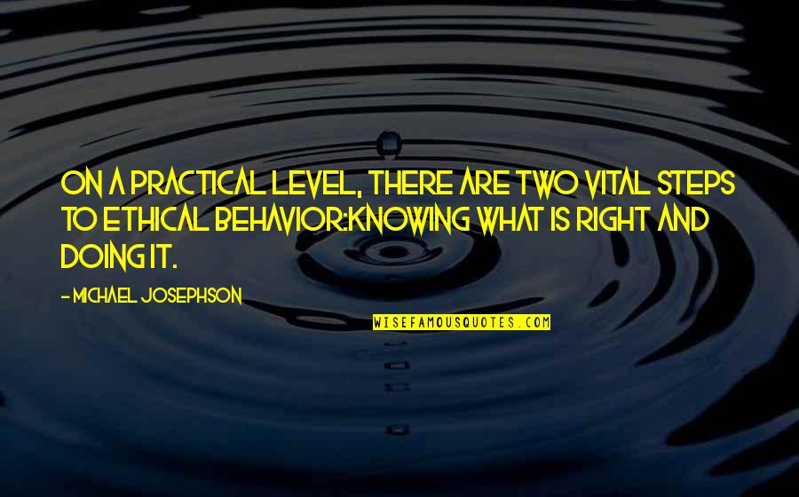 Ethical Quotes By Michael Josephson: On a practical level, there are two vital