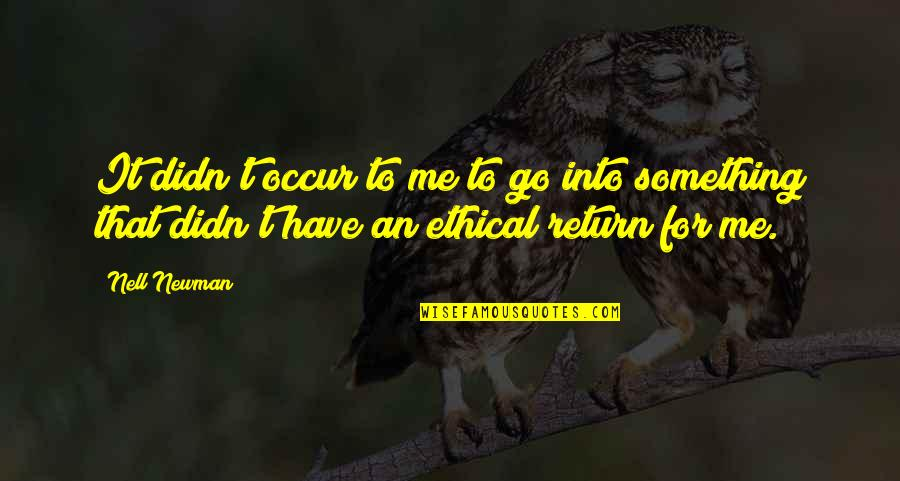 Ethical Quotes By Nell Newman: It didn't occur to me to go into
