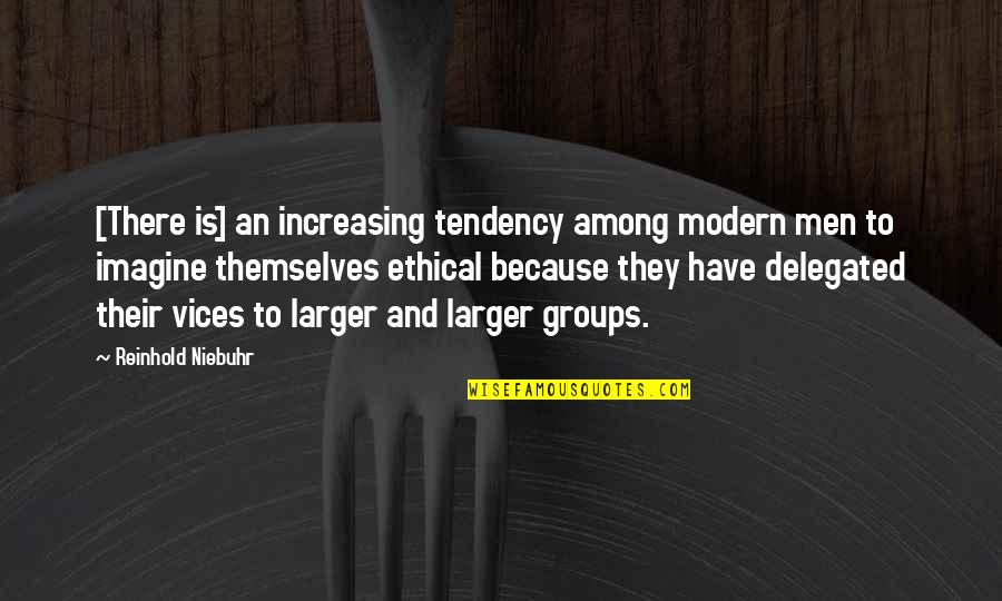 Ethical Quotes By Reinhold Niebuhr: [There is] an increasing tendency among modern men
