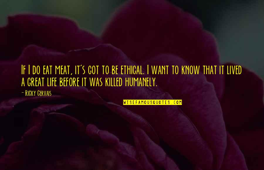 Ethical Quotes By Ricky Gervais: If I do eat meat, it's got to