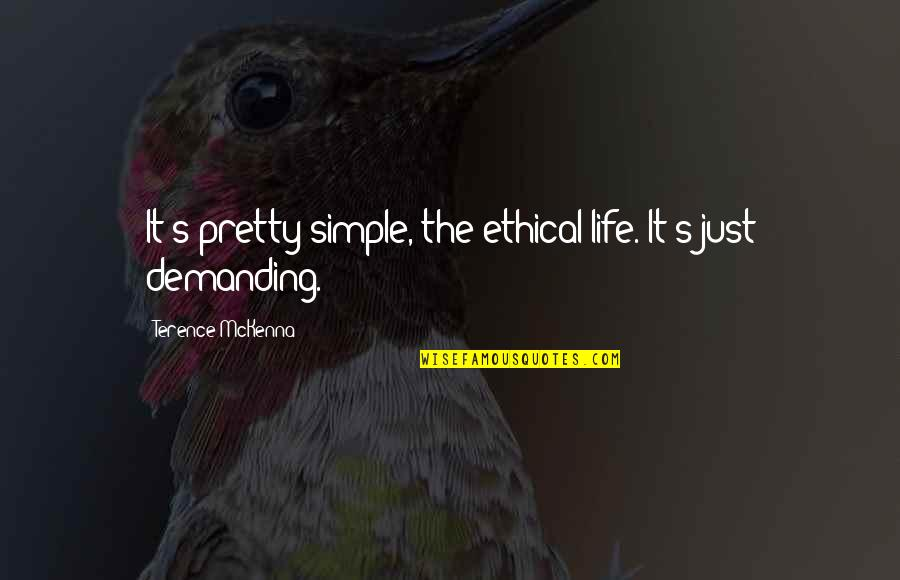Ethical Quotes By Terence McKenna: It's pretty simple, the ethical life. It's just