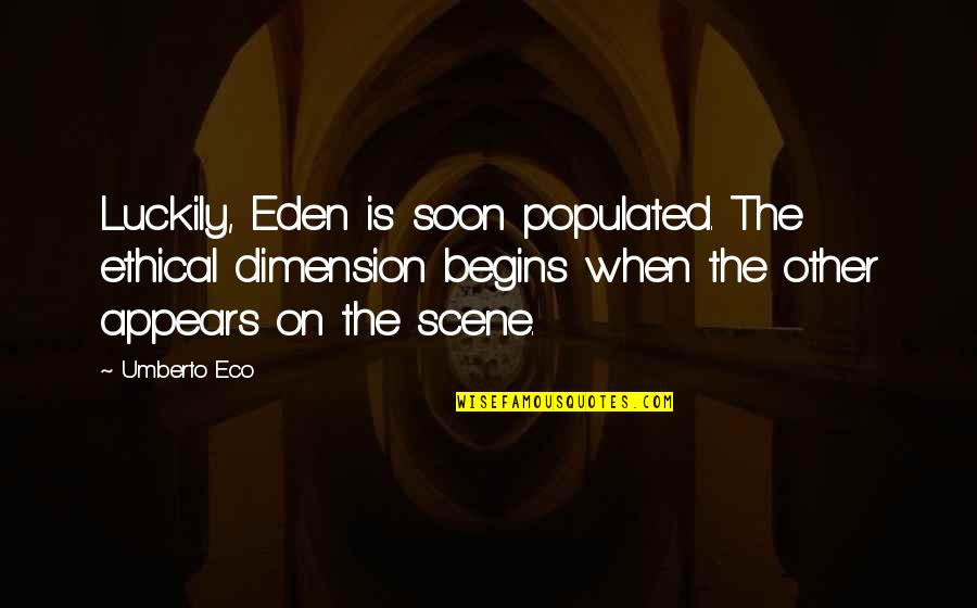 Ethical Quotes By Umberto Eco: Luckily, Eden is soon populated. The ethical dimension