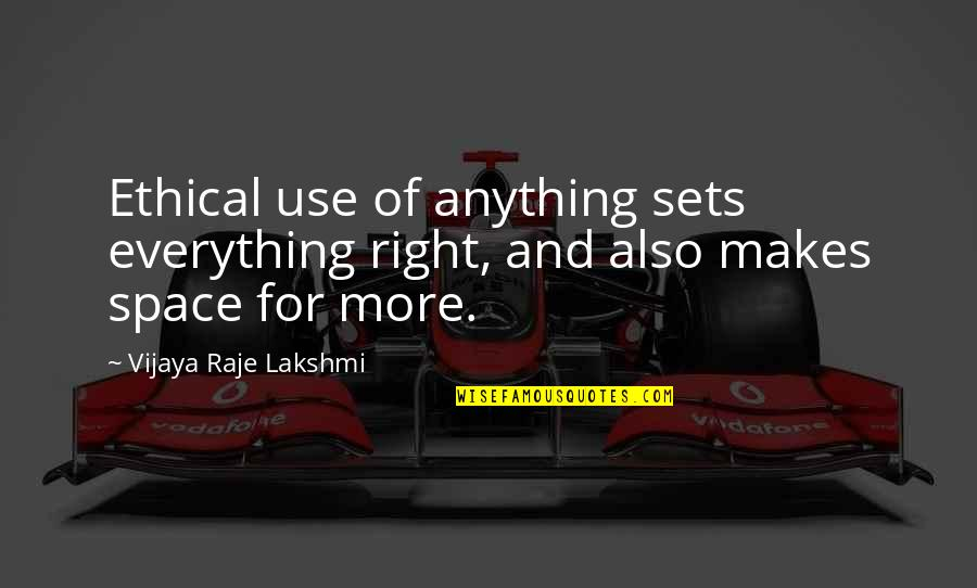 Ethical Quotes By Vijaya Raje Lakshmi: Ethical use of anything sets everything right, and