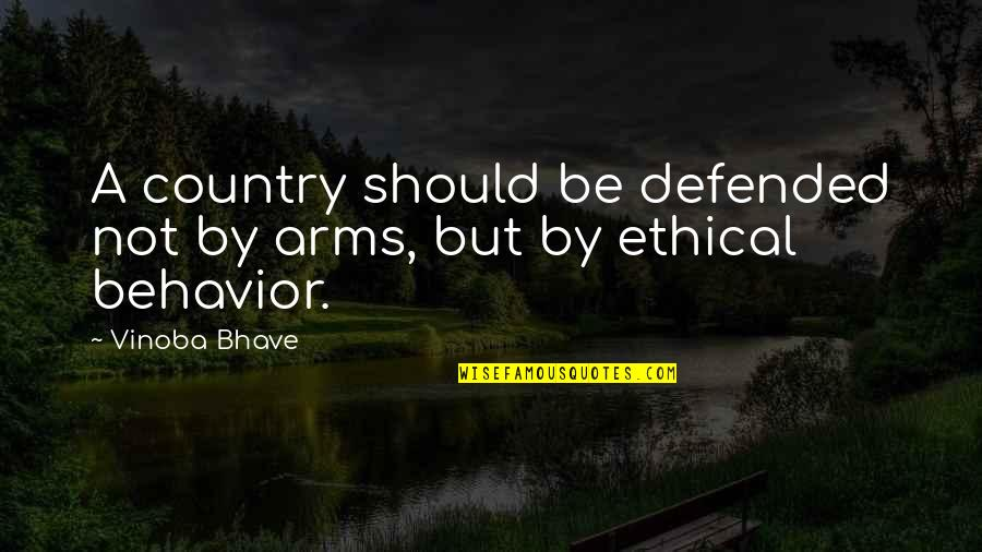 Ethical Quotes By Vinoba Bhave: A country should be defended not by arms,