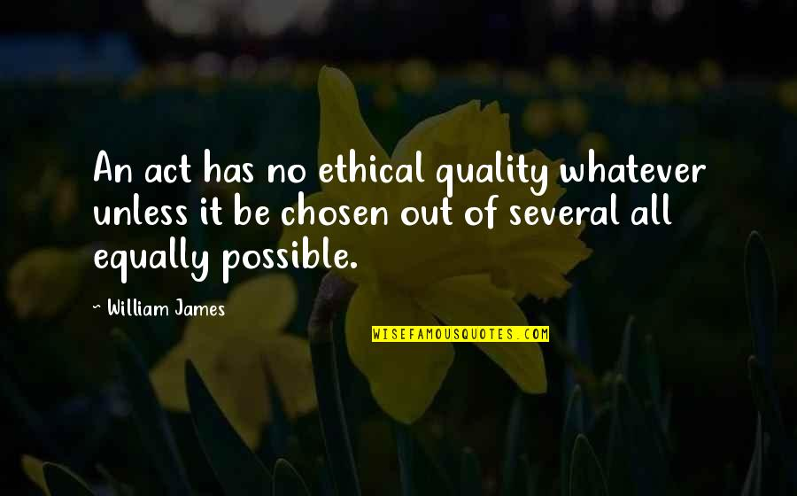 Ethical Quotes By William James: An act has no ethical quality whatever unless
