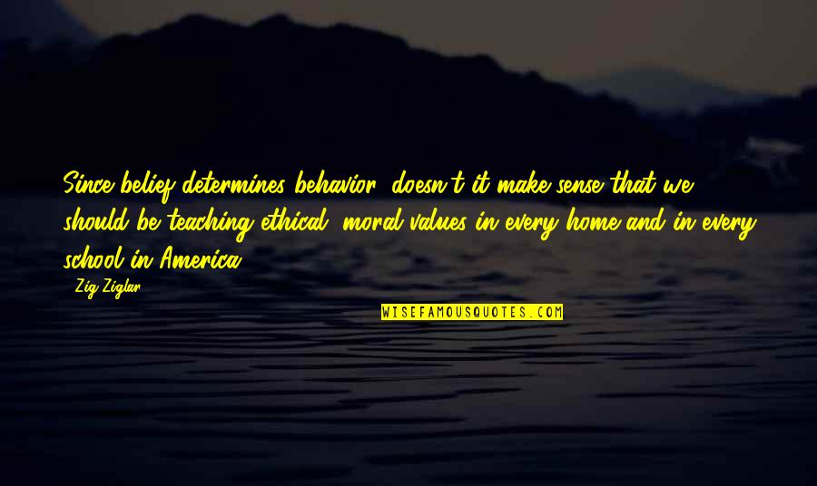 Ethical Quotes By Zig Ziglar: Since belief determines behavior, doesn't it make sense
