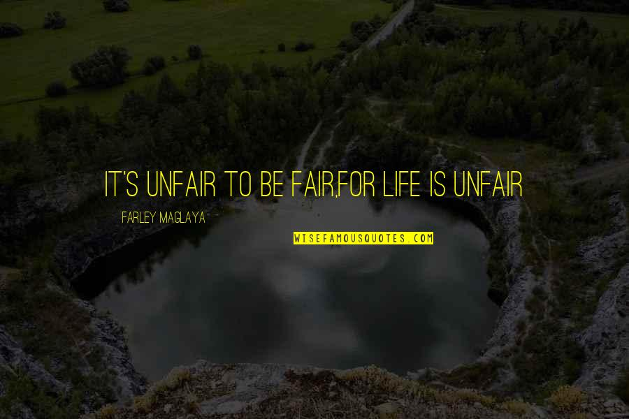 Ethics Humor Quotes By Farley Maglaya: It's Unfair to be fair,For Life is unfair