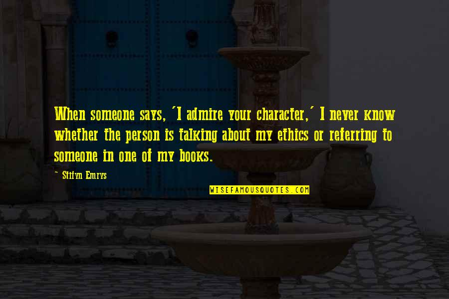 Ethics Humor Quotes By Stifyn Emrys: When someone says, 'I admire your character,' I