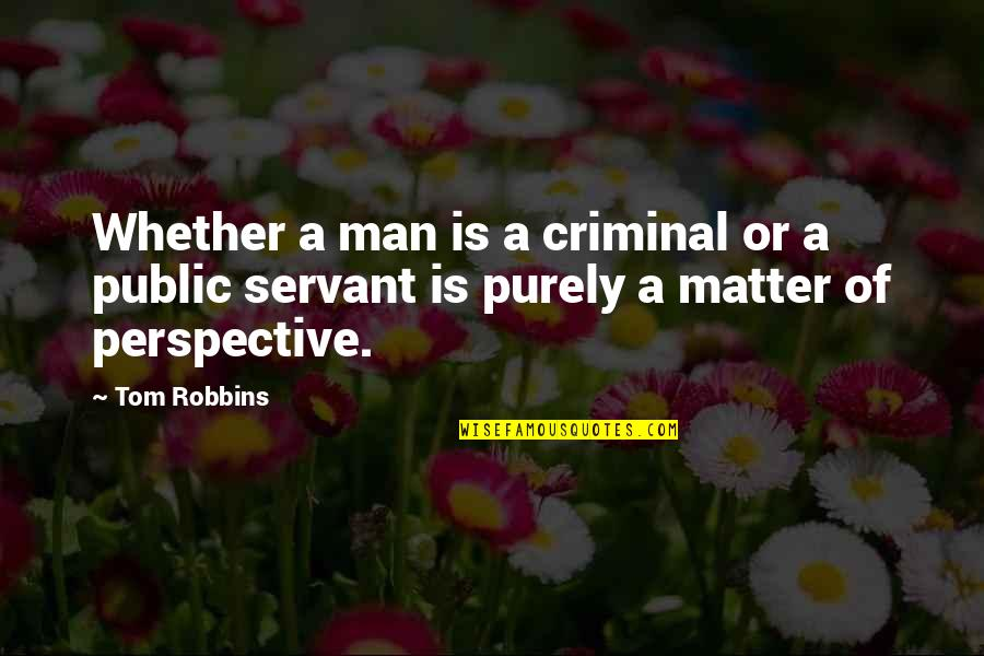 Ethics Humor Quotes By Tom Robbins: Whether a man is a criminal or a
