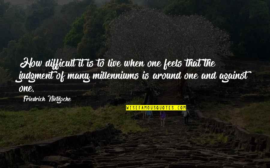 Ethiopian Easter Quotes By Friedrich Nietzsche: How difficult it is to live when one