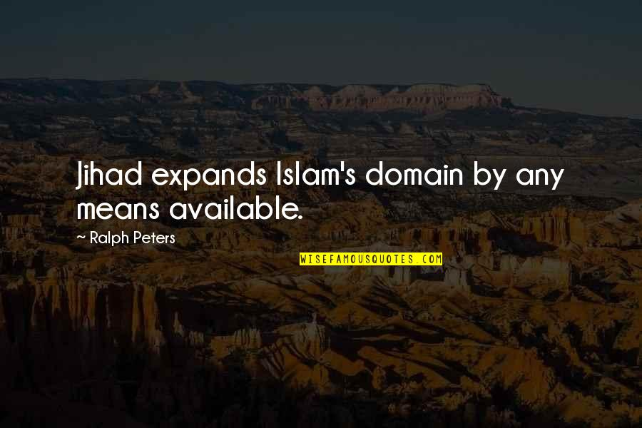 Ethiopian Easter Quotes By Ralph Peters: Jihad expands Islam's domain by any means available.