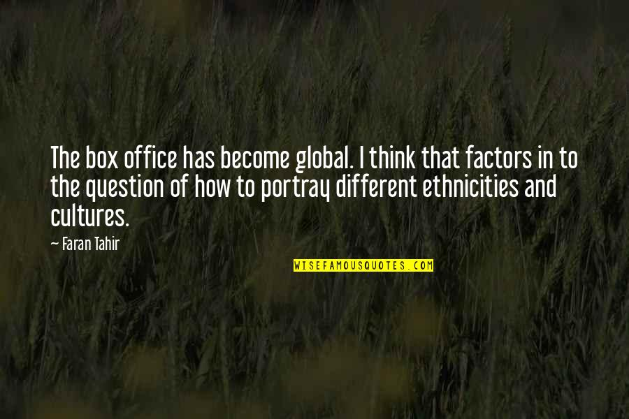 Ethnicities Quotes By Faran Tahir: The box office has become global. I think