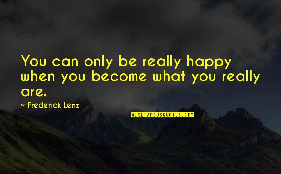 Ethnicities Quotes By Frederick Lenz: You can only be really happy when you